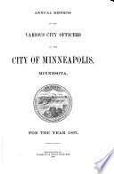 Annual Reports of the Various City Officers of the City of Minneapolis, Minnesota