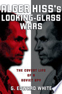 Alger Hiss's Looking-Glass Wars