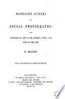 Midnight scenes and social photographs: sketches of life in the streets, wynds, and dens of the city [of Glasgow], by Shadow