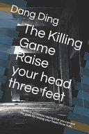 The Killing Game   Raise Your Head Three Feet Book