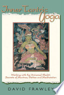 """Inner Tantric Yoga: Working with the Universal Shakti: Secrets of Mantras, Deities and Meditation"" by David Frawley"