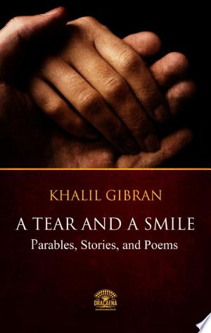 Download A Tear And A Smile - Parables, Stories, and Poems of Khalil Gibran Free Books - Dlebooks.net
