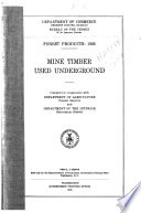 Forest products: 1923 Mine timber used underground. Comp. in co-operation with Department of agriculture, Forest service and Department of the interior, Geological survey....