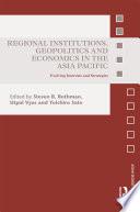 Regional Institutions  Geopolitics and Economics in the Asia Pacific