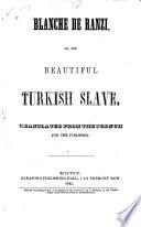 Blanche de Ranzi   Or  the Beautiful Turkish Slave Book PDF