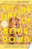 """""""The Upside of Being Down: How Mental Health Struggles Led to My Greatest Successes in Work and Life"""" by Jen Gotch"""