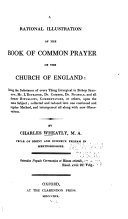 A Rational Illustration of the Book of Common Prayer of the Church of England  Being the Substance of Every Thing Liturgical in Bishop Sparrow  Mr  L Estrange  Dr  Comber  Dr  Nichols  and All Former Ritualists  Commentators  Or Others  Upon the Same Subject
