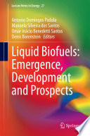 Liquid Biofuels  Emergence  Development and Prospects Book