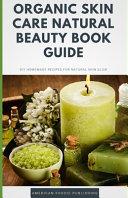 Organic Skin Care Natural Beauty Book Guide