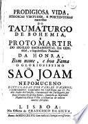 Prodigiosa vida, heroicas virtudes, e portentosas maravilhas do taumaturgo de Bohemia ... Sao Joam Nepomuceno ... novamente em Portuguez (etc.)