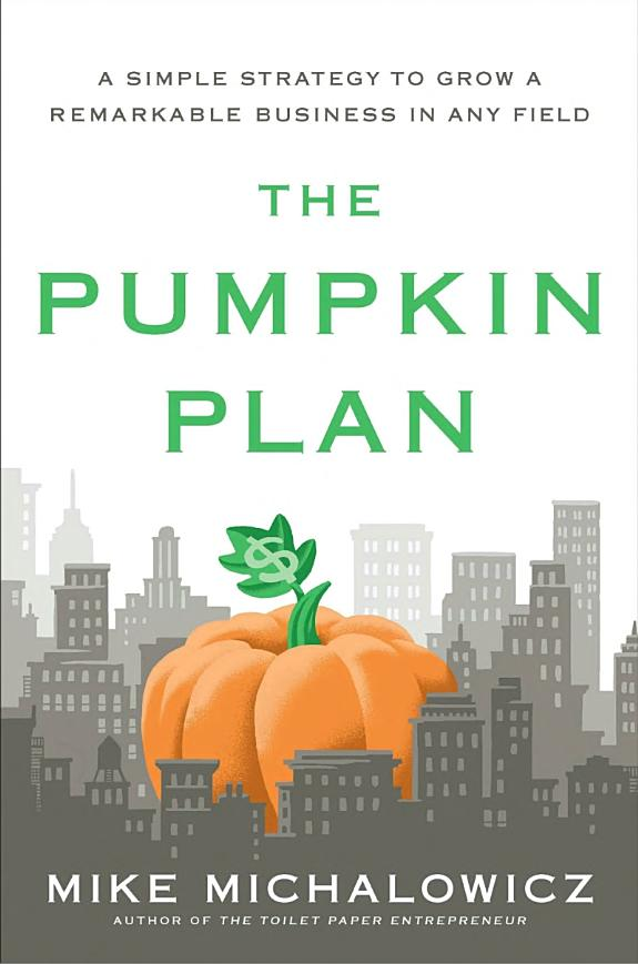 The pumpkin plan a simple strategy to grow a remarkable business in any field.