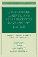 Fiscal Crises, Liberty, and Representative Government, 1450-1789