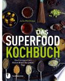 Das Superfood-Kochbuch  : Die Extraportion Gesundheit für jeden Tag