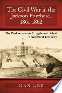 The Civil War in the Jackson Purchase  1861  1862