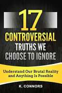 17 Controversial Truths We Choose to Ignore
