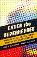 Enter the superheroes : American values, culture, and the canon of superhero literature
