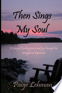 Then Sings My Soul  A Story of Finding Peace and Joy through the Struggles of Depression