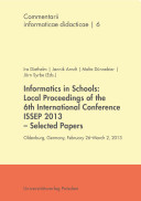 Informatics in schools   local proceedings of the 6th International Conference ISSEP 2013   selected papers   Oldenburg  Germany  February 26   March 2  2013