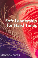 Soft Leadership for Hard Times Book