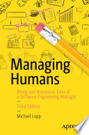 """""""Managing Humans: Biting and Humorous Tales of a Software Engineering Manager"""" by Michael Lopp"""