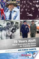 75 Years Aloft Royal Australian Air Force Air Training Corps Australian Air Force Cadets 1941 2016