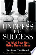 """Undress for Success: The Naked Truth about Making Money at Home"" by Kate Lister, Tom Harnish, Jack M. Nilles"