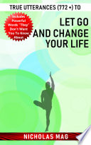 True Utterances 772 To Let Go And Change Your Life