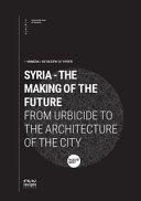 Syria  The Making of the Future  From Urbicide to the Architecture of the City