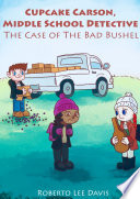 Cupcake Carson Middle School Detective The Case Of The Bad Bushel