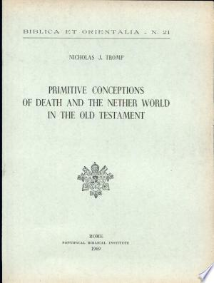 Free Download Primitive Conceptions of Death and the Nether World in the Old Testament PDF - Writers Club