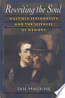 """Rewriting the Soul: Multiple Personality and the Sciences of Memory"" by Ian Hacking"
