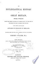 An Ecclesiastical History of Great Britain  Chiefly of England
