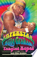 """WWE Legends Superstar Billy Graham: Tangled Ropes"" by Billy Graham, Keith Elliot Greenberg"