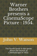 Warner Brothers Presents a Cinemascope Picture  1954   The Fourth Book in the Series about the Launch of Cinemascope in 1953