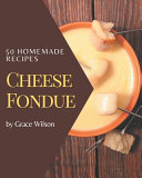 50 Homemade Cheese Fondue Recipes