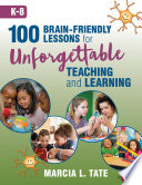 100 Brain Friendly Lessons for Unforgettable Teaching and Learning  K 8