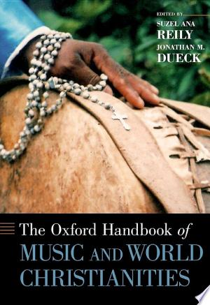 Download The Oxford Handbook of Music and World Christianities Free Books - Dlebooks.net