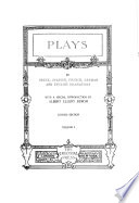 Plays: Aeschylus Prometheus bound. Sophocles Oedipus rex. Euripides Medea. Aristophanes The knights. Calderon, P. Life a dream. Molière The misanthrope. Racine, J. B. Phaedra. Goldsmith, O. She stoops to conquer
