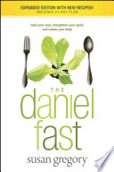 """The Daniel Fast: Feed Your Soul, Strengthen Your Spirit, and Renew Your Body"" by Susan Gregory"