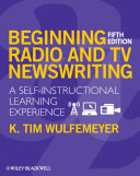 Beginning Radio and TV Newswriting: A Self-Instructional ...