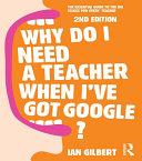 Why Do I Need a Teacher When I've got Google?