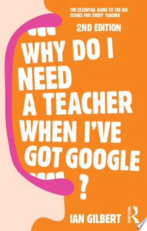 Free Download Why Do I Need a Teacher When I've got Google? PDF - Writers Club