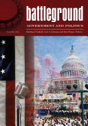 Battleground: Government and Politics [2 volumes]: Government and ...