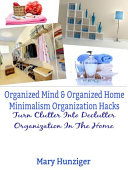 Organized Mind   Organized Home  Minimalism Organization Hacks