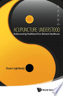 Acupuncture Understood  Rediscovering Traditional Five Element Healthcare