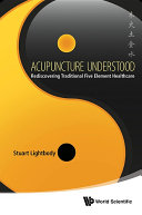 Acupuncture Understood: Rediscovering Traditional Five Element Healthcare