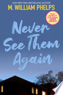 """""""Never See Them Again"""" by M. William Phelps"""