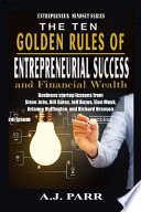 The Ten Golden Rules of Entrepreneurial Success and Financial Wealth