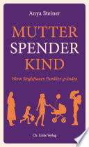 Mutter, Spender, Kind  : Wenn Singlefrauen Familien gründen