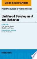 Childhood Development And Behavior An Issue Of Pediatric Clinics Of North America E Book